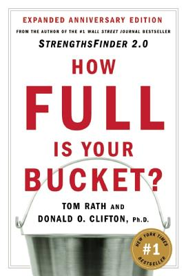 How Full Is Your Bucket? By Rath, Tom/ Clifton, Donald O.